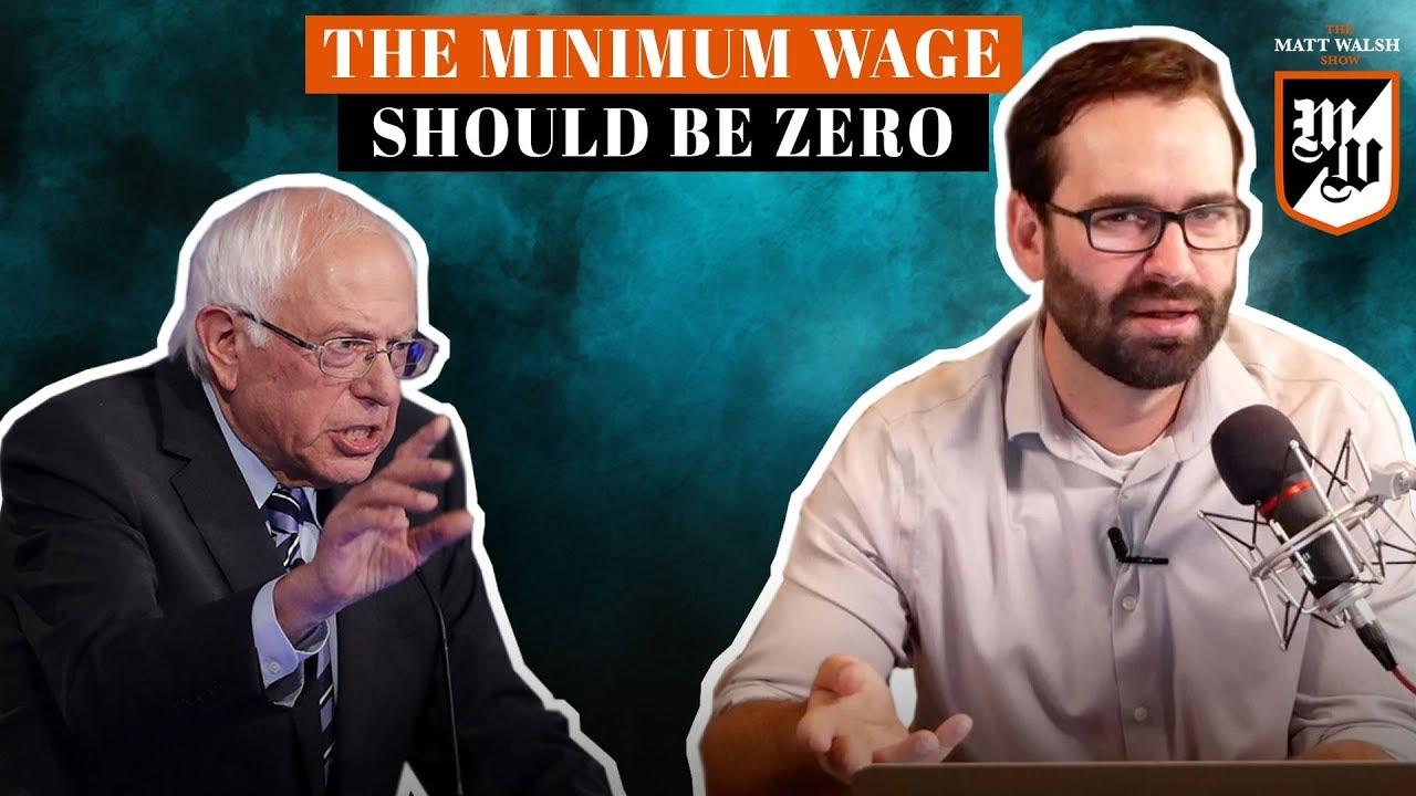The Minimum Wage Should Be Zero | The Matt Walsh Show Ep. 299