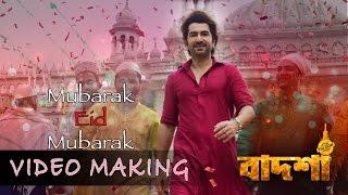 Making Of Mubarak Eid Mubarak | Badshah - The Don | Jeet | Nusrat Faria | Eskay Movies