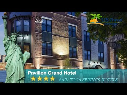 Pavilion Grand Hotel - Saratoga Springs Hotels, New York