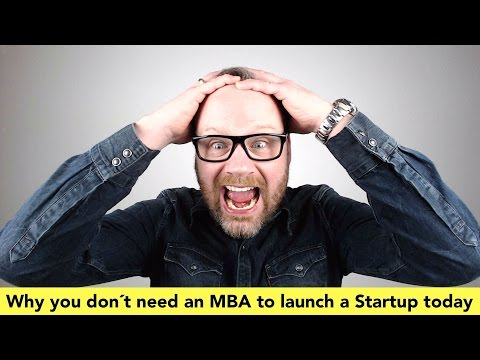 Why you don´t need an MBA to launch a Startup today