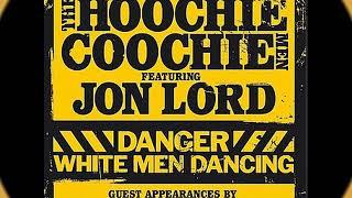 The Hoochie Coochie Men  Feat. Jon Lord - Danger White Men Dancing