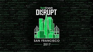 Live from Disrupt SF 2017 Day 3