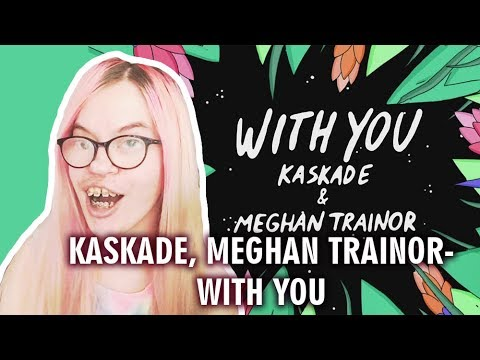 KASKADE, MEGHAN TRAINOR - WITH YOU (REACTION) | Sisley Reacts