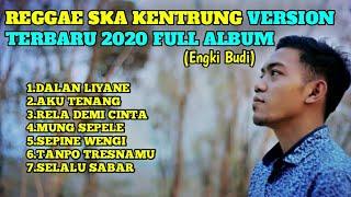 Lagu Reggae Ska Kentrung Version Terbaru 2020 Full Album | Engki Budi