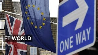 Why you should care about Brexit   FT World