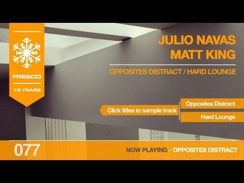 Julio Navas, Matt King - Opposites Distract / Hard Lounge