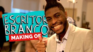 MAKING OF - ESCRITOR BRANCO