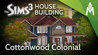 The Sims 3 - Building Cottonwood Colonial