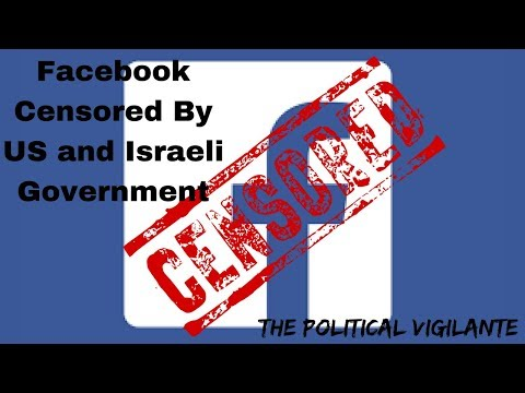 US and Israeli Government Forcing Facebook Censorship - The Political Vigilante