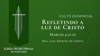 Refletindo a Luz de Cristo [Culto Dominical] Igreja Presbiteriana de Nova LIma   15.11.2020