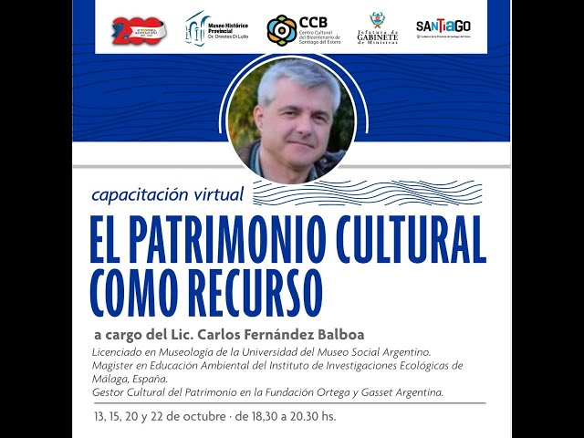 EL PATRIMONIO CULTURAL COMO RECURSO. Lic. Carlos Fernández Balboa. 22 de octubre de 2020