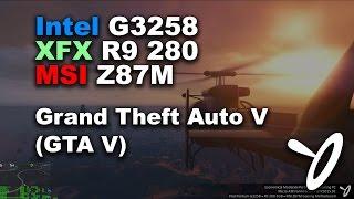 GTA V - Intel G3258 4.5GHz w/ R9 280