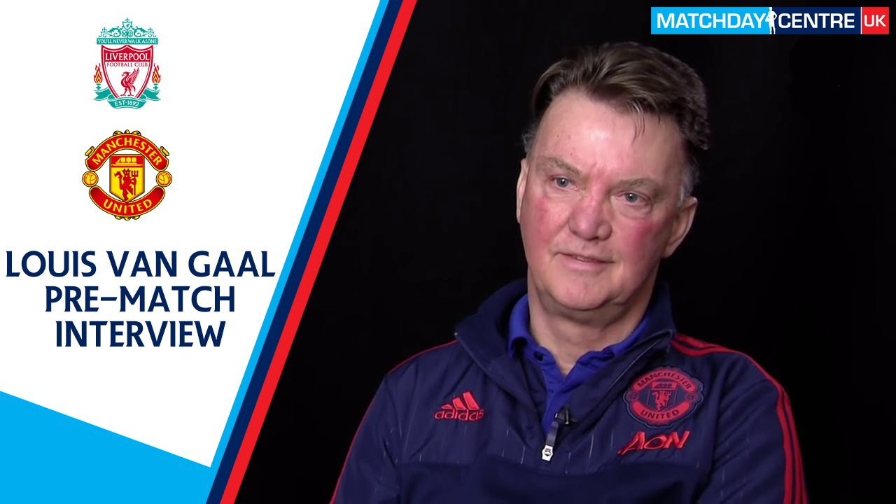 Liverpool Vs Manchester United : Louis Van Gaal Interview
