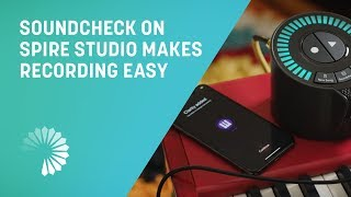 Soundcheck on Spire Studio Makes Recording Easy | iZotope Spire
