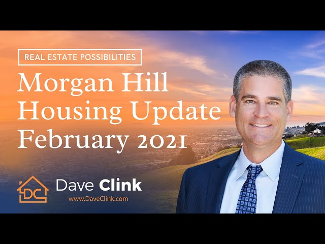 Morgan Hill Housing Update - February 2021 | South County Living by Dave Clink