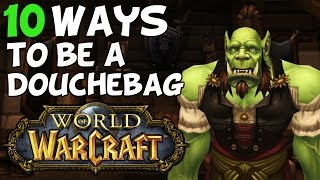 Top 10 Ways To Be A Douchebag In World Of Warcraft
