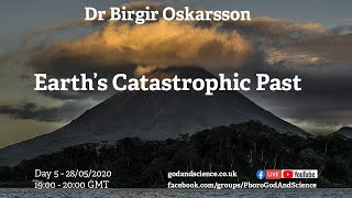 God And Science 2020 - Day 5 - Earth's Catastrophic Past - Dr Birgir Oskarsson
