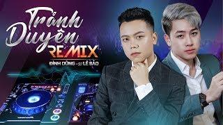 TRÁNH DUYÊN | ĐÌNH DŨNG ft. DJ LÊ BẢO | HTROL REMIX | OFFICIAL MV