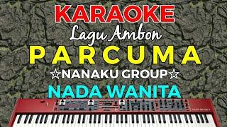 PARCUMA - KARAOKE HD || Lagu ambon (Nanaku Group) Nada Wanita