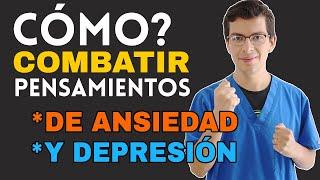 ¿Cómo Combatir los PENSAMIENTOS de Ansiedad y Depresión? (siguiendo 4 pasos) | Psicólogo Querétaro