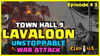 TH9 LavaLoon UNSTOPPABLE War Attack Strategy Episode # 03 | Clash of Clans
