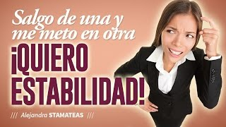 """""""Salgo de una y me metro en otra ¡quiero estabilidad!"""" por Alejandra Stamateas"""