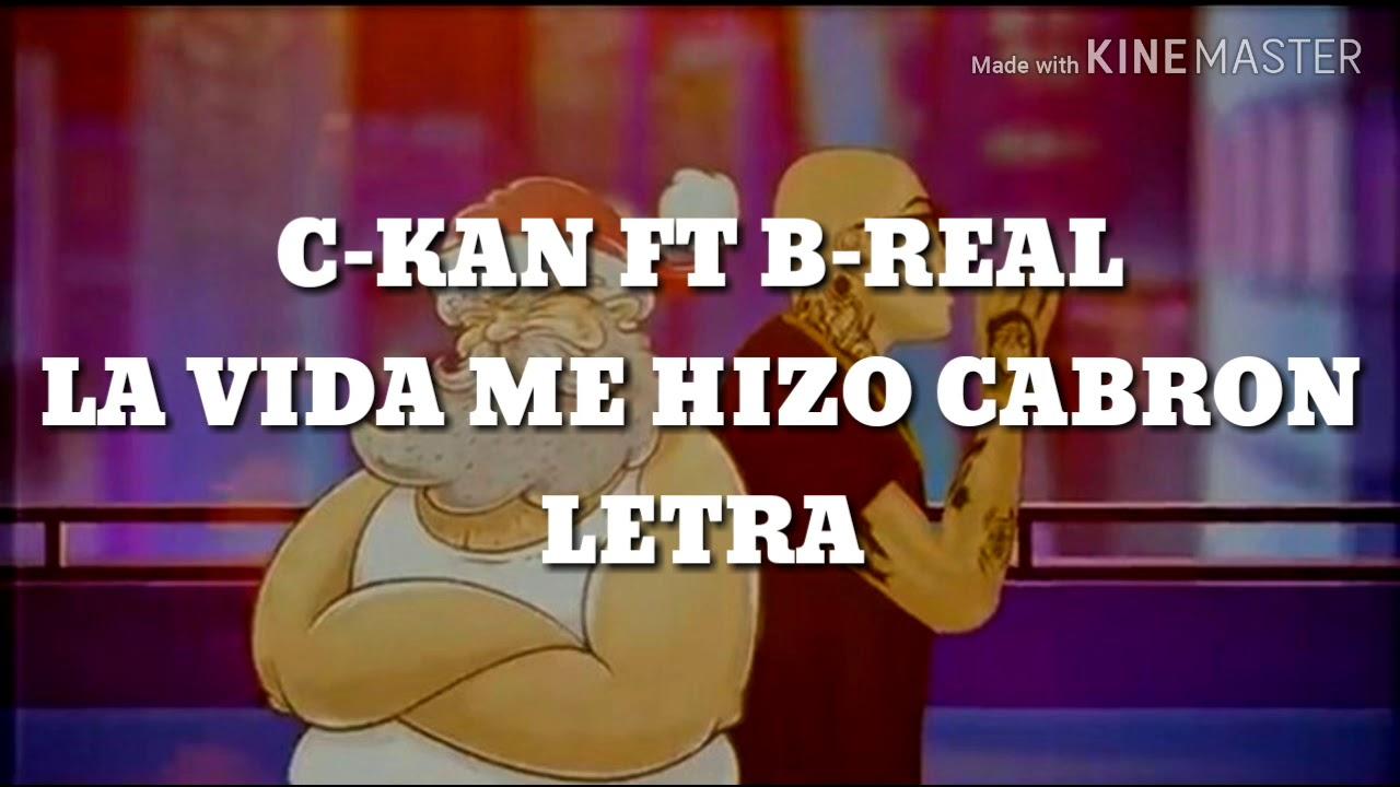 Download C-KAN FT B-REAL-LA VIDA ME HIZO CABRON-LETRA