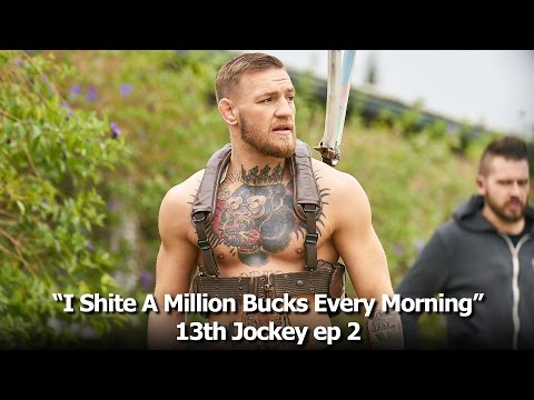 "UFC Champ McGregor Proclaims, ""I Shite A Million Bucks Every Morning!"" (ep 2 FULL)"