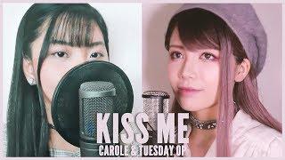 """キャロル&チューズデイ - """"Kiss Me"""" (Nai Br.XX & Celeina Ann) - 歌ってみた Cover By Akano & SARAH"""