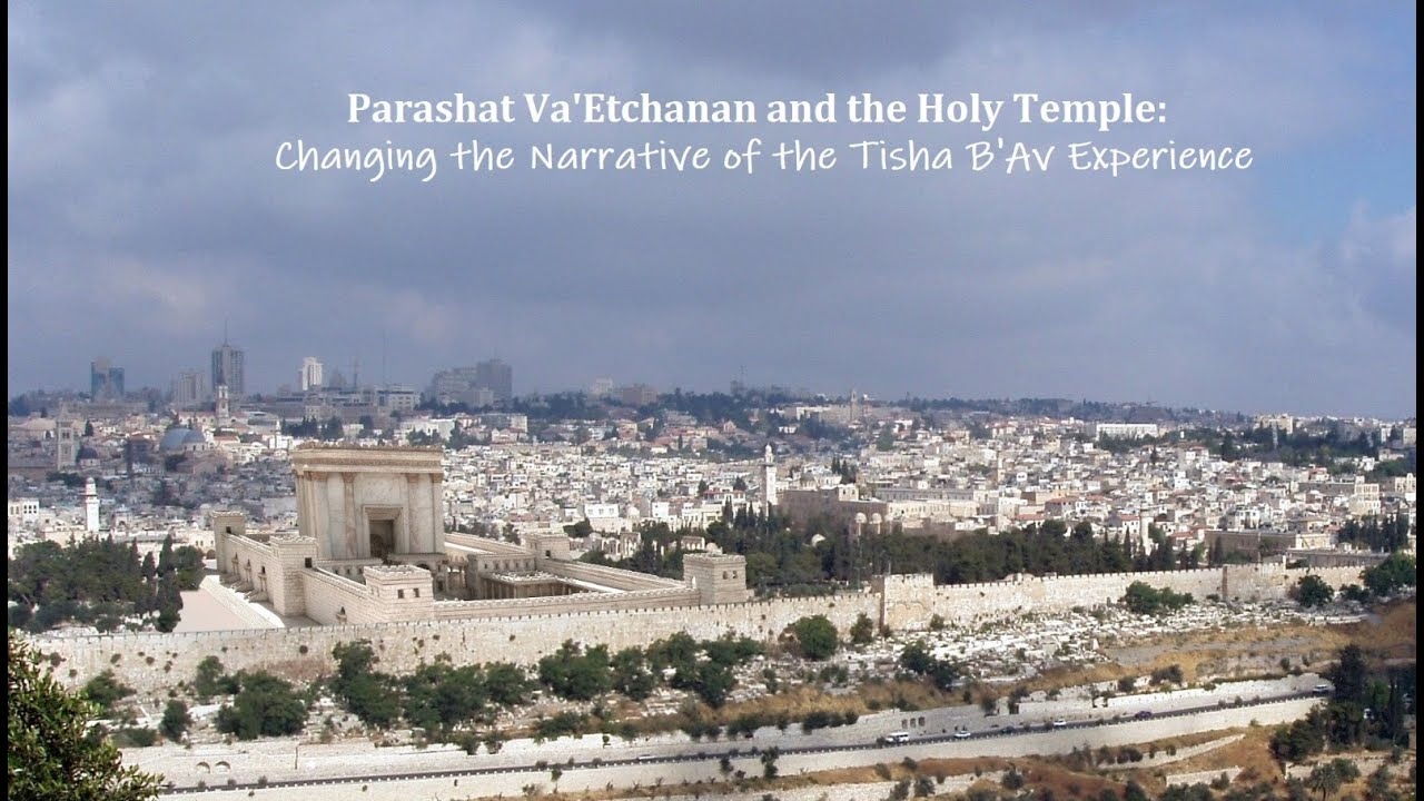 Parashat Va'Etchanan and the Holy Temple - Changing the Narrative of the Tisha B'Av Experience