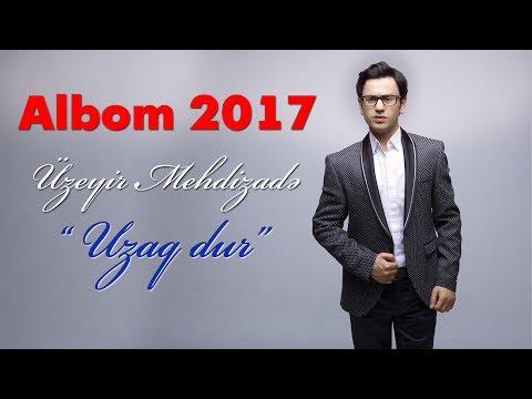 Uzeyir Mehdizade - Uzaq Dur ( 2017 Albom )