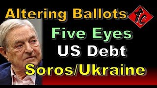 Truthification Chronicles Altering Ballots, Five Eyes, US Debt, George Soros/Ukraine Connection