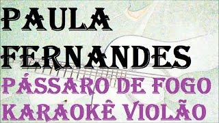 Baixar PAULA FERNANDES - PÁSSARO DE FOGO (KARAOKE VIOLÃO)