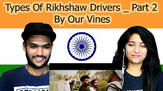 Indian reaction on Types Of Rikhshaw Drivers | Part 2 |  Our Vines | Swaggy d