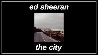 The City -  Ed Sheeran (Lyrics)