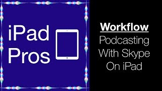 iPad Pros - Podcasting with Skype from iOS (Workflow Video/iPad Pros Podcast Teaser)