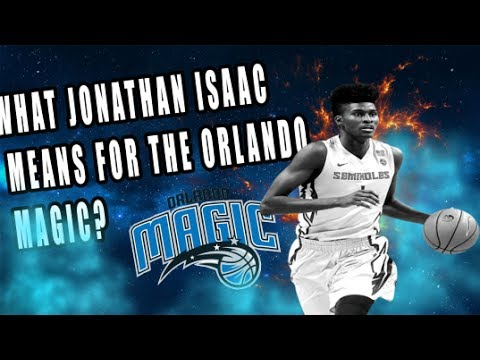 What Jonathan Isaac Means For The Orlando Magic
