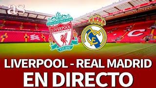 LIVERPOOL vs. REAL MADRID | EN DIRECTO con RONCERO, seguimiento y reacción | Diario AS