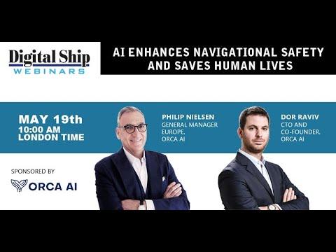 AI enhances navigational safety and saves human lives | Digital Ship webinar with Orca AI