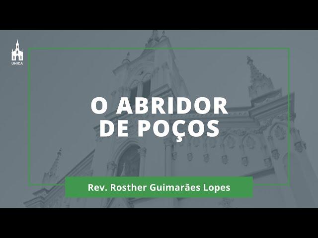 O Abridor de Poços - Rev. Rosther Guimarães Lopes - Culto Matutino - 19/01/2020