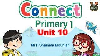 Connect 1 Unit 10|منهج كونكت لاولي ابتدائي الدرس العاشر ترم تاني