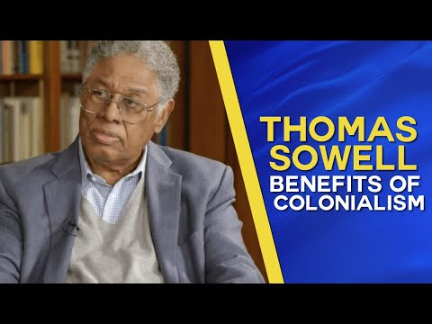 Thomas Sowell on the benefits of Imperialism and Colonialism