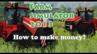Farm simulator 2013: How to make money! No cheats! [Tutorial]