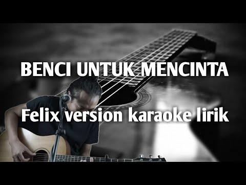 benci-untuk-mencinta-(-felix-version-karaoke-lirik-)