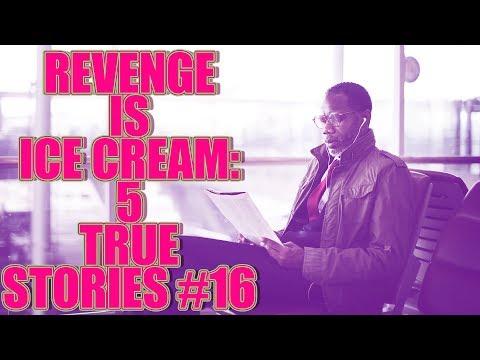 REVENGE IS ICE CREAM! 5 TRUE STORIES #16