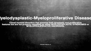 Medical vocabulary: What does Myelodysplastic-Myeloproliferative Diseases mean