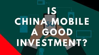 Is China Mobile A Good Investment for You?