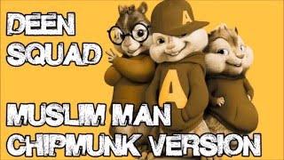 Deen Squad - Muslim Man (Chipmunk Version)