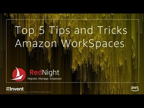 AWS re:Invent 2017: Top 5 Tips and Tricks for Amazon WorkSpaces (DEM51)