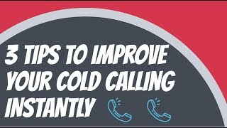 3 Cold Calling Tips to INSTANTLY Improve Your Cold Calling!!